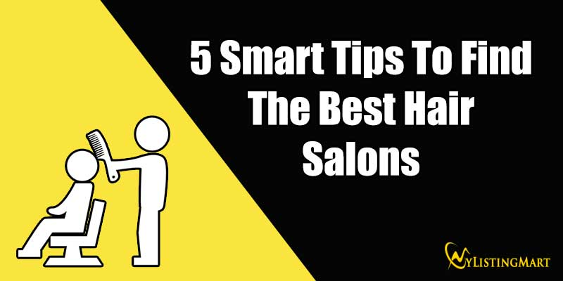 5 Smart Tips To Find The Best Hair Salons