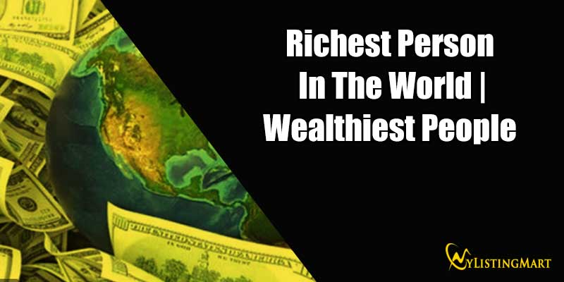 Richest Person In The World | Wealthiest People